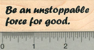 Unstoppable Force Rubber Stamp, Inspirational Series