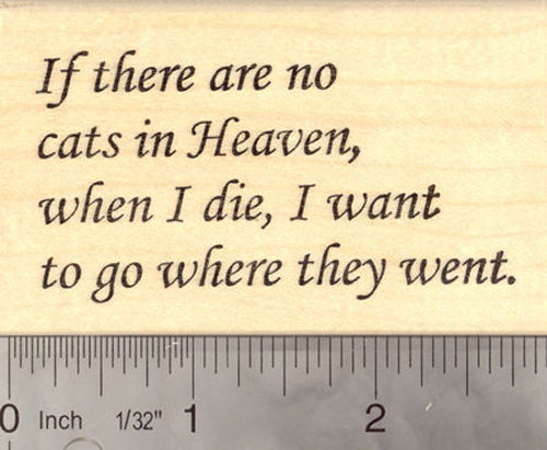 If There are No Cats in Heaven… Word Rubber Stamp Saying