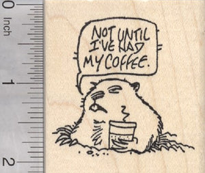 Groundhog Day Rubber Stamp, Not Until I've Had my Coffee