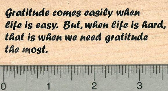 Gratitude Saying Rubber Stamp, When life is Hard, Inspirational