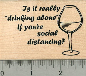 Social Distancing Rubber Stamp, Is it really drinking alone
