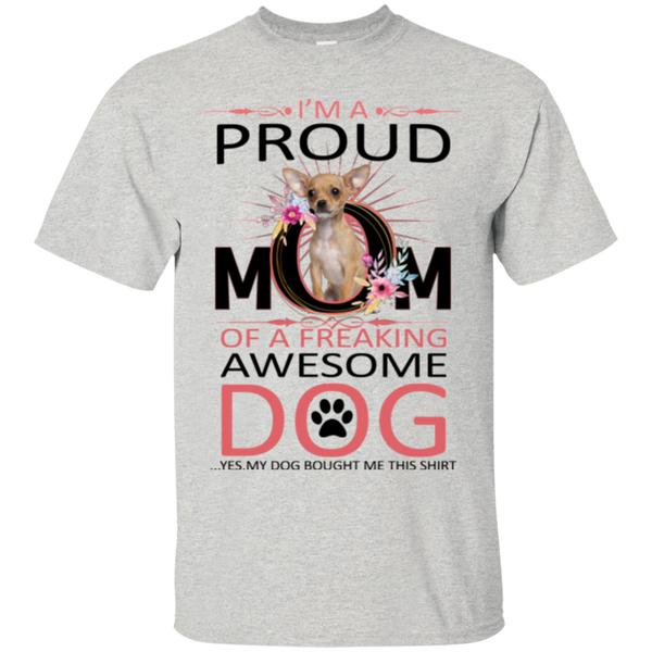 Chihuahua Dog T shirts A Proud Mom Of A Freaking Awesome Hoodies Sweatshirts TH