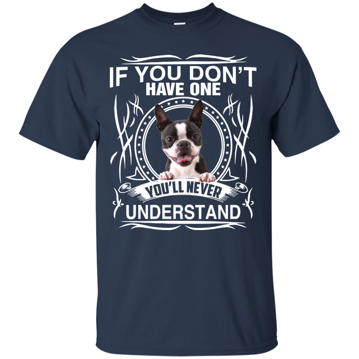 Boston Terrier T shirts You Don't Have One You'll Never Understand Hoodies Sweatshirts