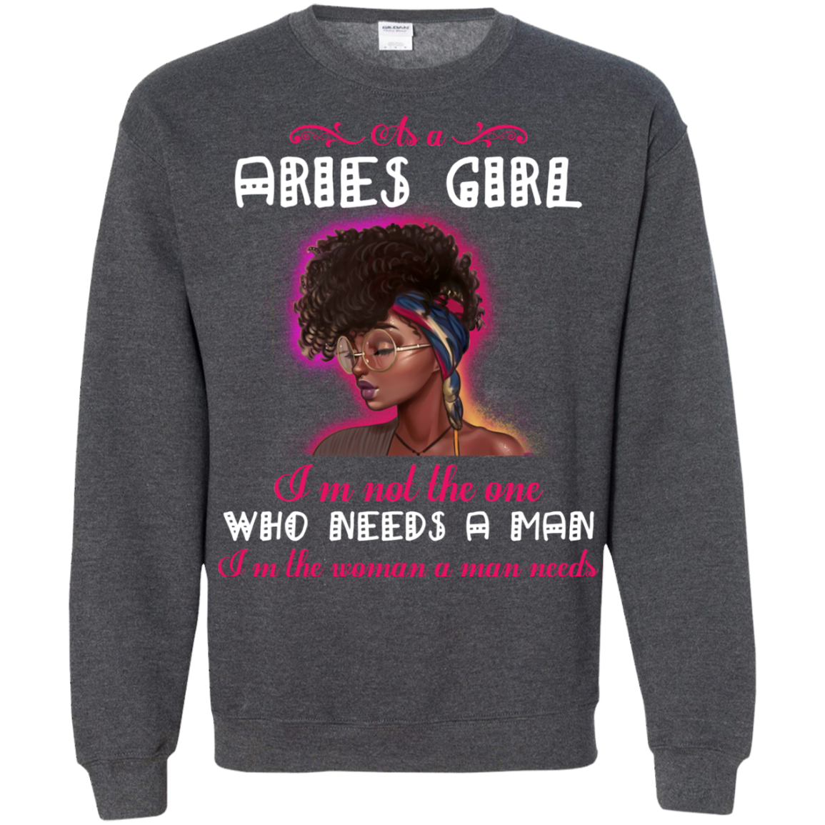 Aries Girl T shirts I'm The Woman A Man Needs Hoodies Sweatshirts TH
