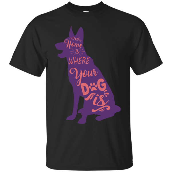 Dog T shirts Home Is Where Your Dog Is Hoodies Sweatshirts