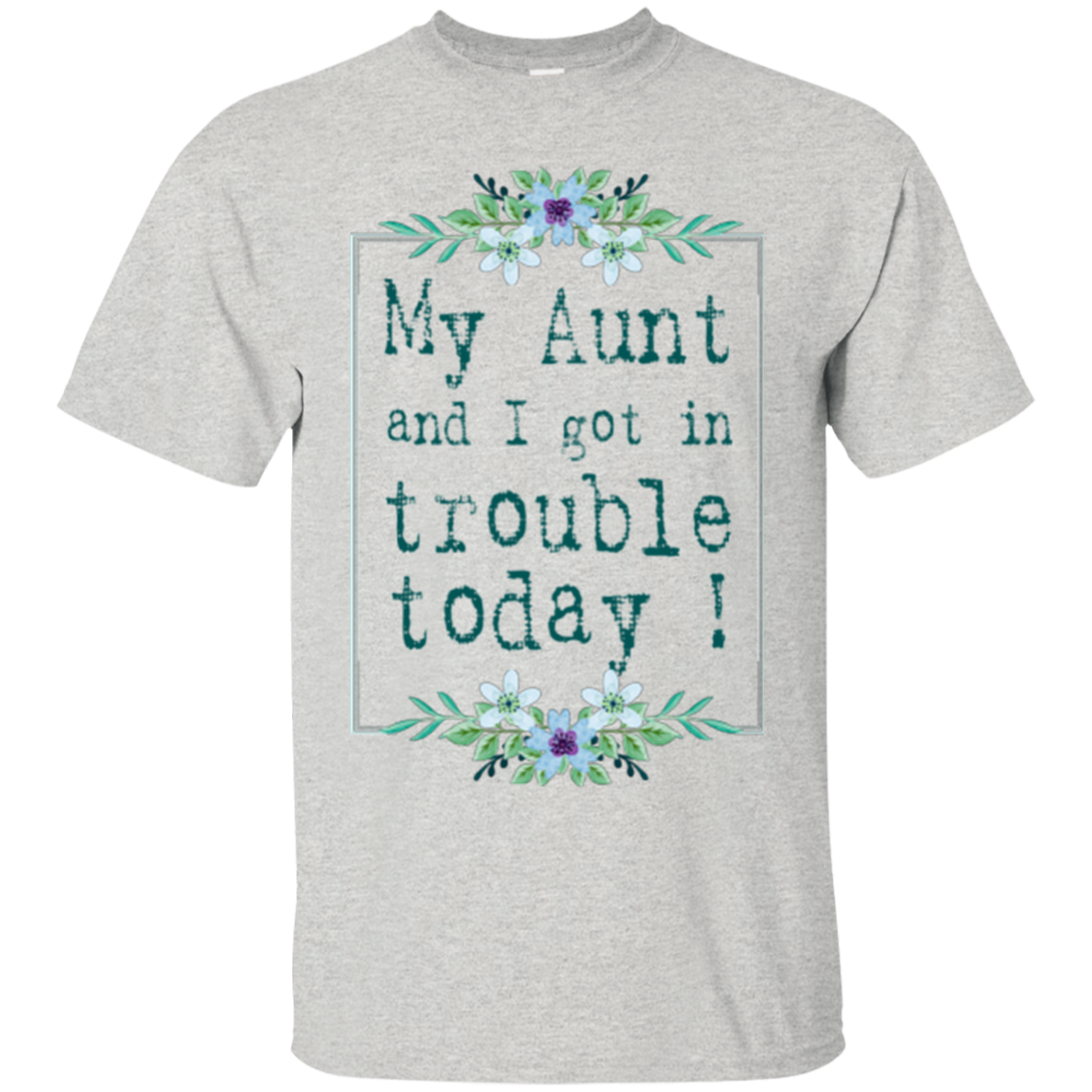 Aunt Family T shirts Got In Trouble Today Hoodies Sweatshirts TH