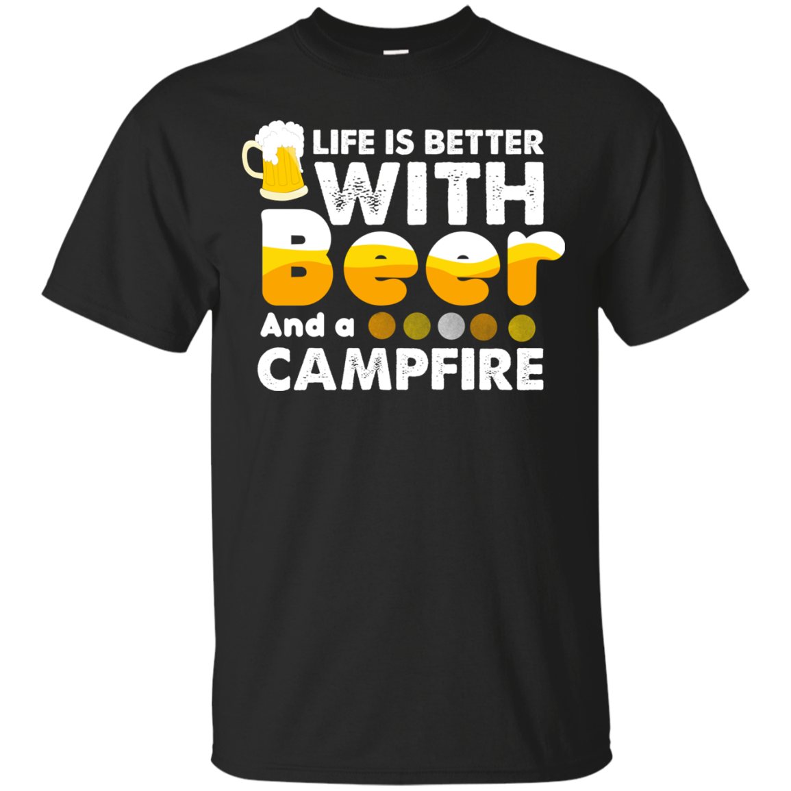 Beer T shirts Life Is Better With Beer And A Campfire Hoodies Sweatshirts TH