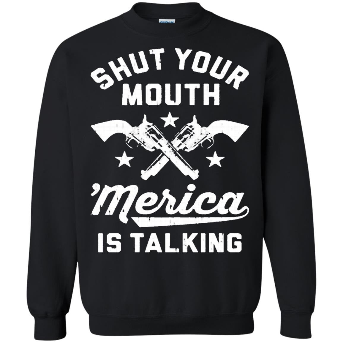 America Shirts SHUT YOUR MOUTH 'MERICA IS TALKING T-shirts Hoodies Sweatshirts