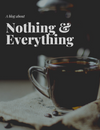 Blog #6 - Nothing and Everything