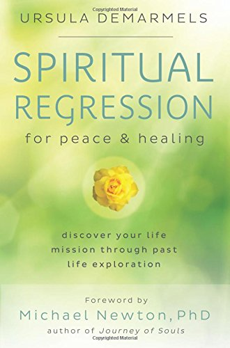 Spiritual Regression for Peace & Healing: Discover Your Life Mission Through Past Life Exploration