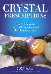 Crystal Prescriptions: The A-Z Guide to Over 1,200 Symptoms and Their Healing Crystals (Volume 1)