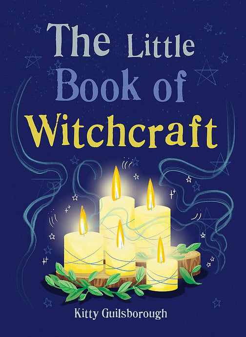 The Little Book of Witchcraft: Explore the ancient practice of natural magic and daily ritual