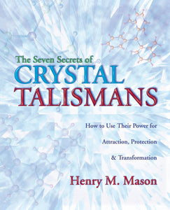 The Seven Secrets of Crystal Talismans: How To Use their Power for Attraction, Protection & Transformation