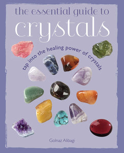 The Essential Guide to Crystals: Tap into the healing power of crystals