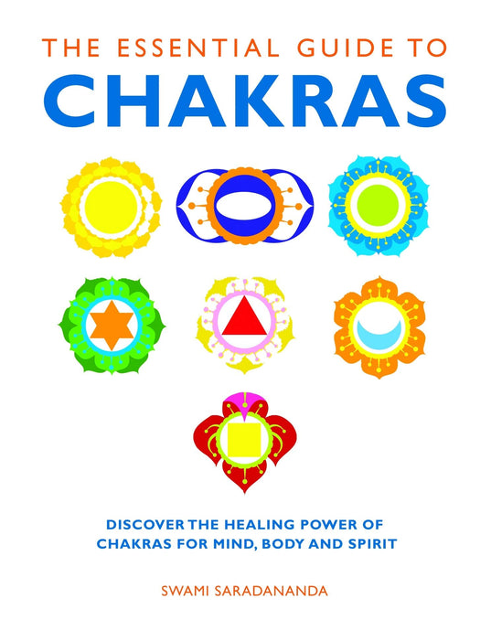 The Essential Guide to Chakras: Discover the Healing Power of Chakras for Mind, Body and Spirit