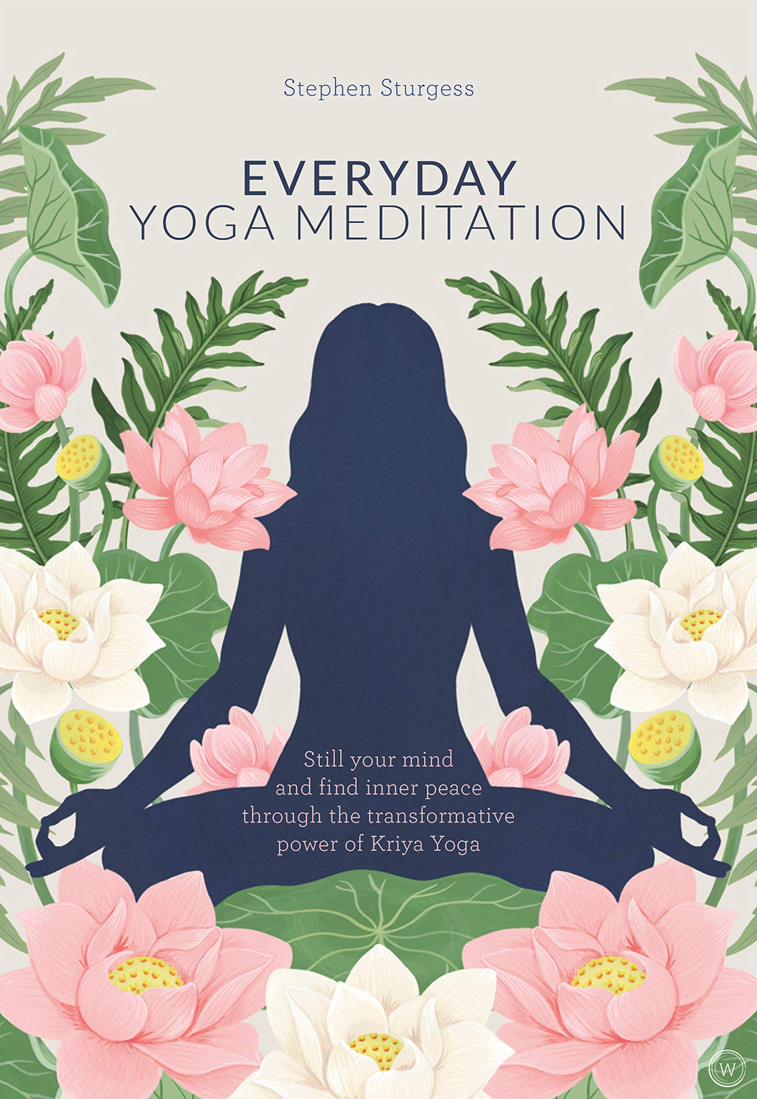Everyday Yoga Meditation: Still Your Mind and Find Inner Peace Through the Transformative Power of Kriya Yoga