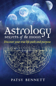 Astrology: Secrets of the Moon: Discover Your True Path and Purpose