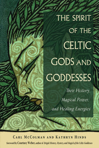 The Spirit of the Celtic Gods and Goddesses Their History, Magical Power, and Healing Energies