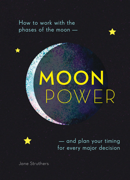 Moonpower How to Work with the Phases of the Moon and Plan Your Timing for Every Major Decision