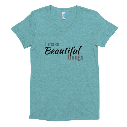 I Make Beautiful Things Women's Crew Neck T-shirt