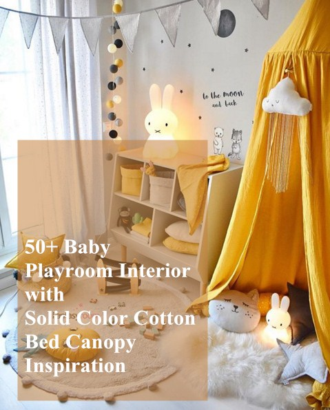 20+ Baby Playroom Interior with Solid Color Cotton Bed Canopy Inspiration