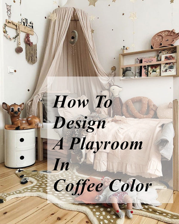 How To Design A Playroom In Coffee Color