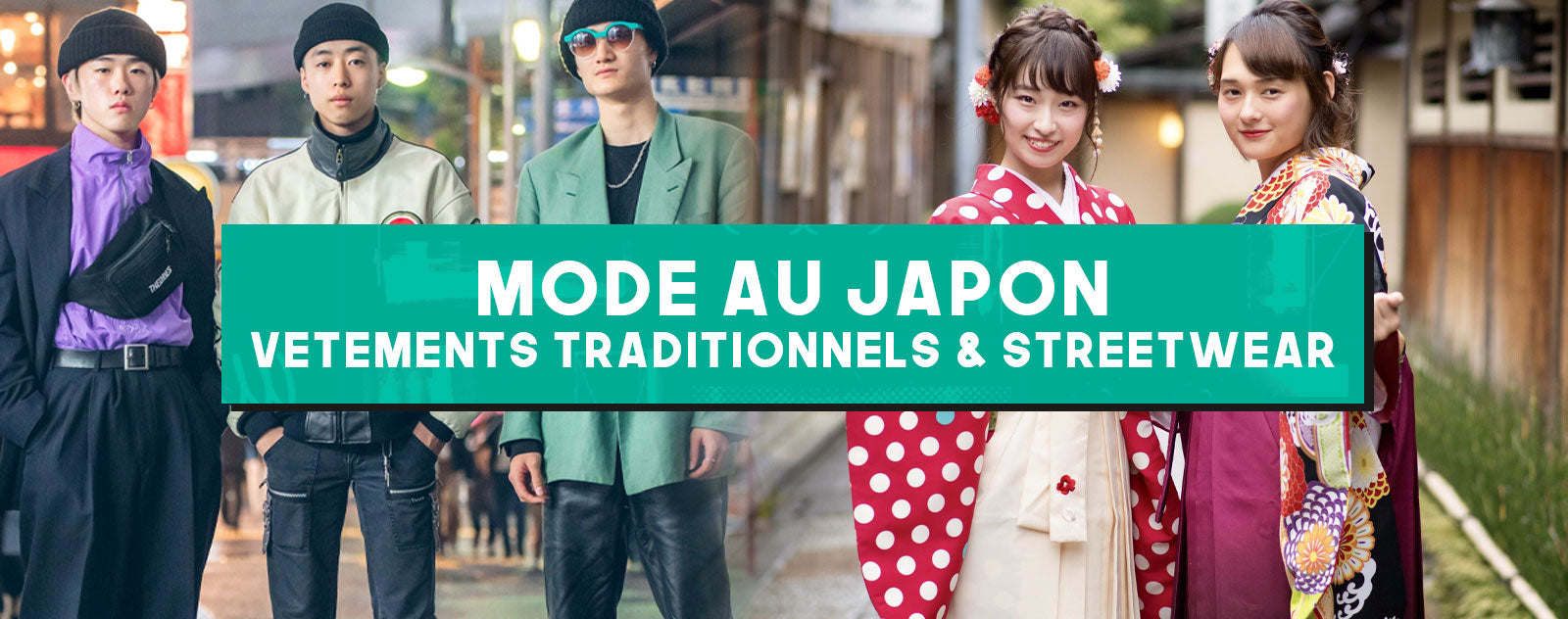 Mode au Japon : Vêtements Traditionnels & Streetwear