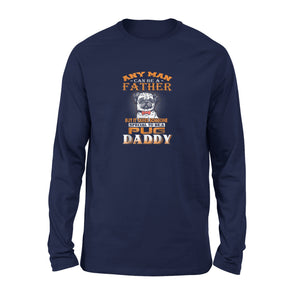 Any Man Can Be A Father Pug Funny Dog Daddy Long Sleeve T-Shirt