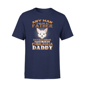 Any Man Can Be A Father Chihuahua Dog Daddy T-Shirt