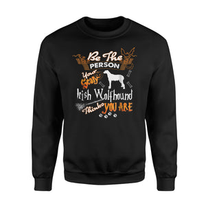 Be The Person Your Scary Irish Wolfhound Halloween Sweatshirt