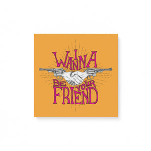 I wanna be your friend - Matte Canvas