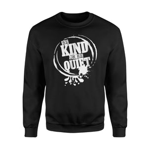 Be Kind Or Be Quiet - Positive Saying Splash Sweatshirt