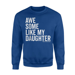 Awesome Like My Daughter Father's Day Gift Tee  Sweatshirt
