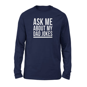 Ask Me About My Dad Jokes Long Sleeve T-Shirt