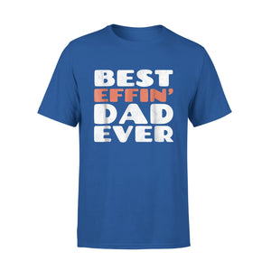 Best Effin Dad Ever T-Shirt