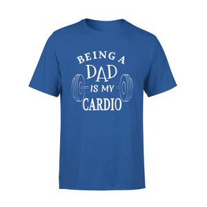 Being A Dad Is My Cardio T-Shirt