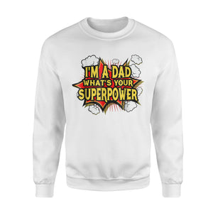 I'm A Dad What's Your's Super Power Funny Sweatshirt
