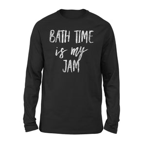 Bath Time Is My Jam Daddy And Mommy Long Sleeve T-Shirt