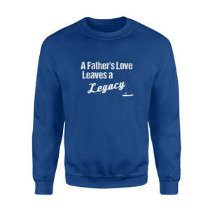 A Father's Love Leaves A Legacy Sweatshirt