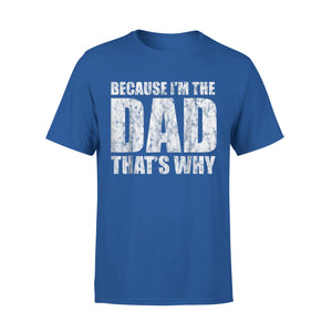 Mens Cotton Crew Neck T-Shirt - Because I'm The Dad Thats Why