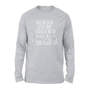 Behind Every Good Kid Is A Great Day Fathers Day Dad Long Sleeve T-Shirt