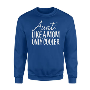 Aunt Like Mom Only Cooler Sweatshirt