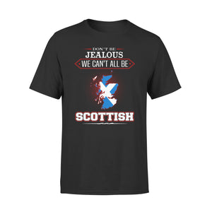 DonT Be Jealous We CanT All Be Scottish 01
