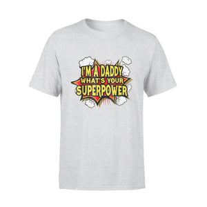 Im A Daddy What's Yours Super Power Funny T-Shirt
