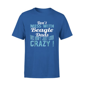 Don't Mess With Beagle Dads We Don't Just Look Crazy T-Shirt