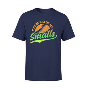 (Dark) You're Killin Me Smalls T-Shirt