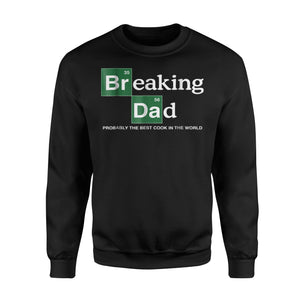Breaking Dad Probably The Best Cook In The World Sweatshirt