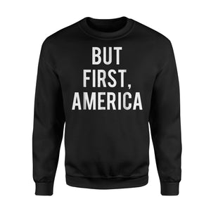 But First America Independence Day Distressed Sweatshirt