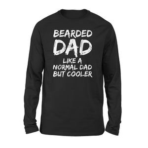 Bearded Dad Like A Normal Dad But Cooler Long Sleeve T-Shirt