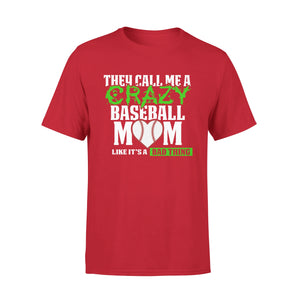 They Call Me A Crazy Baseball Mom 02 T-Shirt